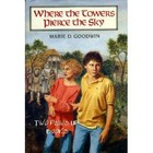 Book cover: Where the Towers Pierce the Sky by Marie Goodwin