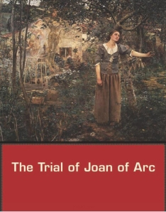 Book Cover: The Trial of Joan of Arc translated by Daniel Hobbins