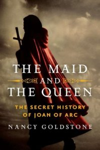 "Book cover ""The Maid and The Queen: The Secret History of Joan of Arc"" by Nancy Goldstone"