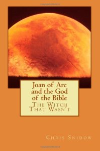 Book cover: Joan of Arc and the God of the Bible the Witch that wasn't by Chris Snidow