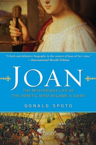 Book cover: Joan: The Mysterious Life of the Heretic Who Became a Saint by Donald Spoto