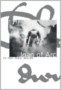 Book cover: Joan of Arc: In Her Own Words by Willard Trask