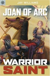 Book cover: Joan of Arc: Warrior Saint by Jay Williams