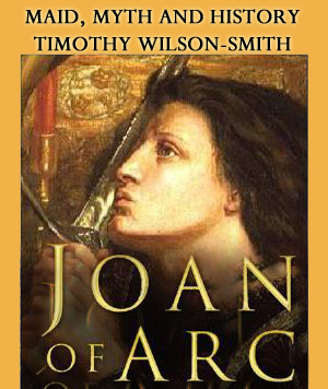 Book cover: Joan of Arc: Maid, Myth and History by Timothy Wilson-Smith
