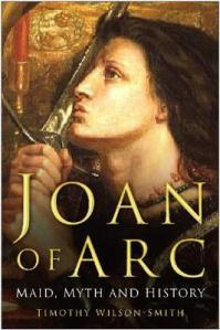 Book cover: Joan of Arc: Maid, Myth and History by Timothy Wilson-Smith (2008)